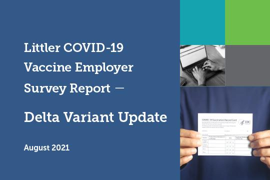 Littler COVID-19 Vaccine Employer Survey Report: Delta Variant Update